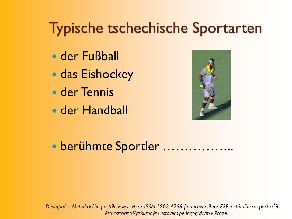 Typische tschechische Sportarten der Fußball das Eishockey der Tennis der Handball berühmte Sportler …………….. Dostupné z Metodického portálu www.rvp.cz