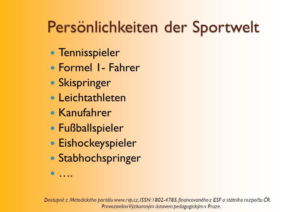 Persönlichkeiten der Sportwelt Tennisspieler Formel 1- Fahrer Skispringer Leichtathleten Kanufahrer Fußballspieler Eishockeyspieler Stabhochspringer ….
