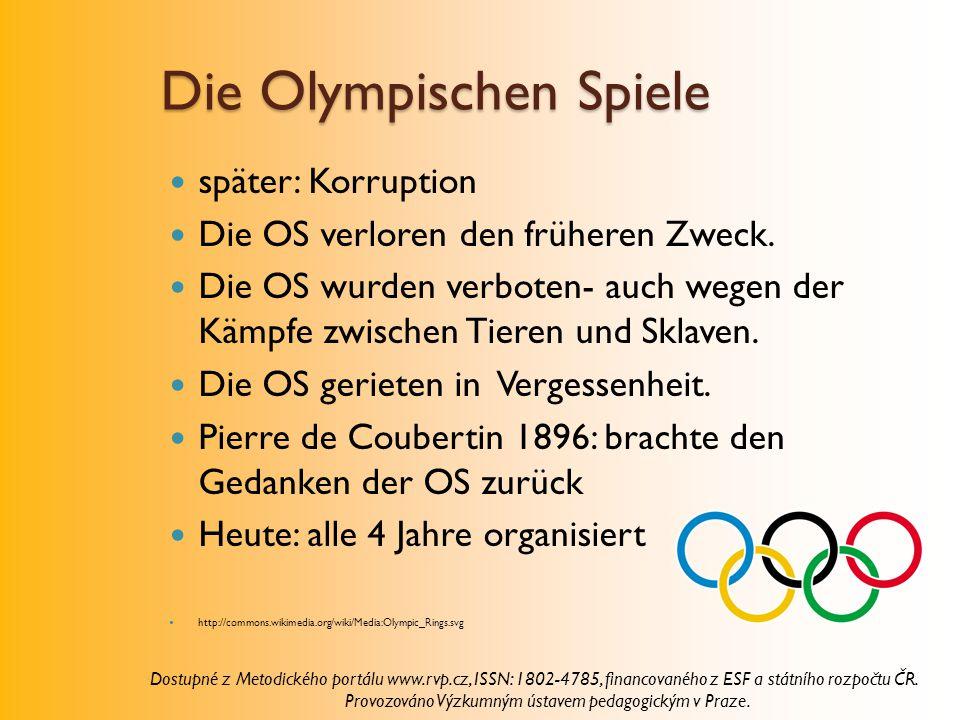 Die Olympischen Spiele später: Korruption Die OS verloren den früheren Zweck. Die OS wurden verboten- auch wegen der Kämpfe zwischen Tieren und Sklave