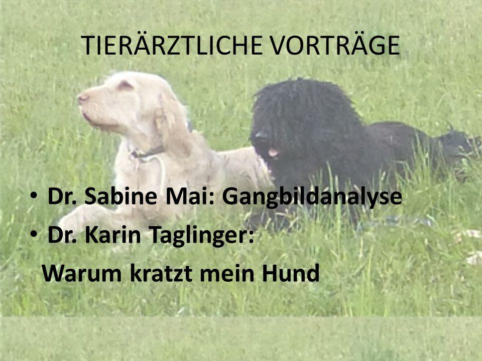 TIERÄRZTLICHE VORTRÄGE Dr. Sabine Mai: Gangbildanalyse Dr. Karin Taglinger: Warum kratzt mein Hund