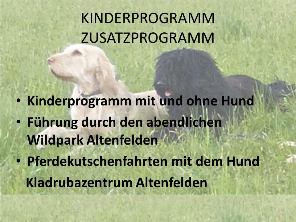 KINDERPROGRAMM ZUSATZPROGRAMM Kinderprogramm mit und ohne Hund Führung durch den abendlichen Wildpark Altenfelden Pferdekutschenfahrten mit dem Hund K