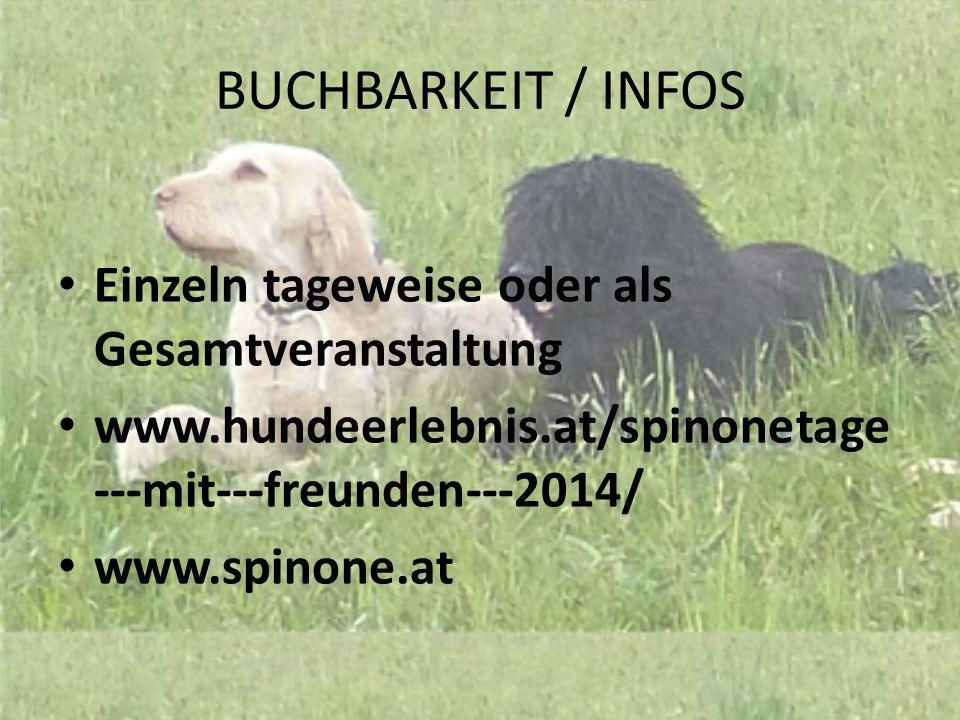 BUCHBARKEIT / INFOS Einzeln tageweise oder als Gesamtveranstaltung www.hundeerlebnis.at/spinonetage --‐mit--‐freunden--‐2014/ www.spinone.at