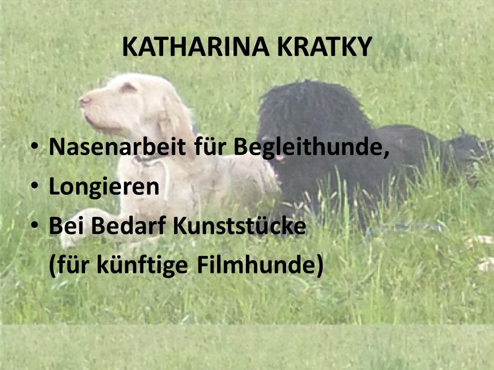 KATHARINA KRATKY Nasenarbeit für Begleithunde, Longieren Bei Bedarf Kunststücke (für künftige Filmhunde)