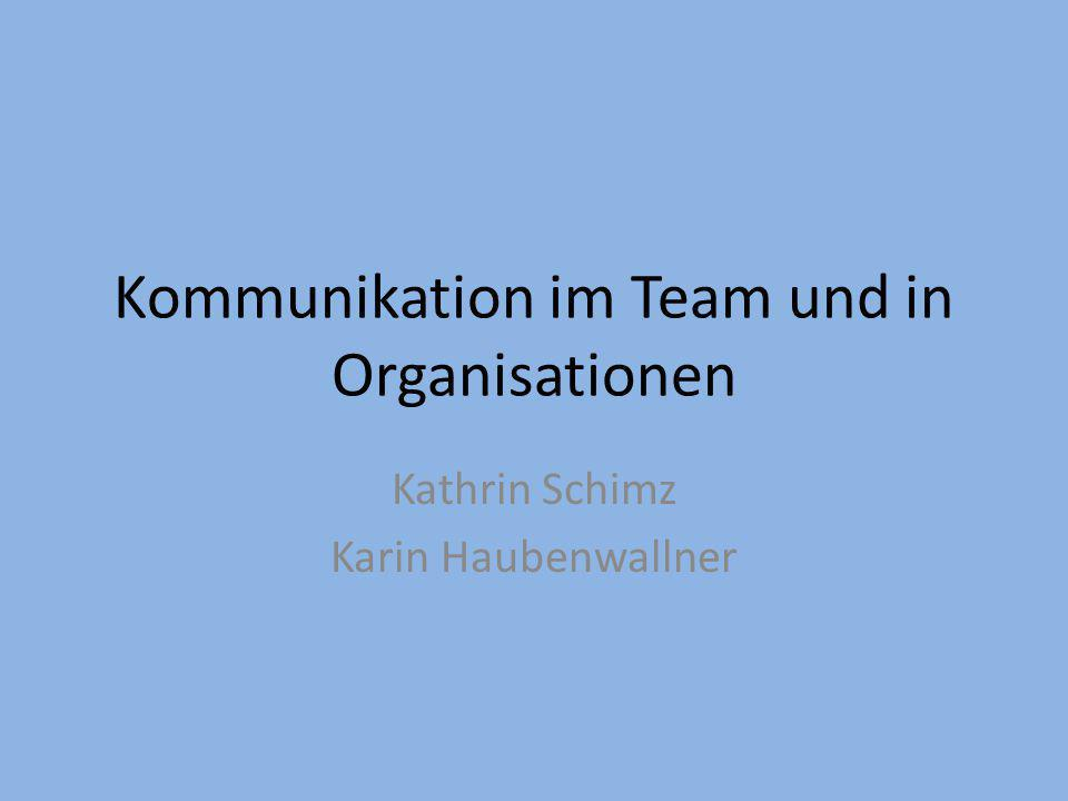 Kommunikation im Team und in Organisationen Kathrin Schimz Karin Haubenwallner