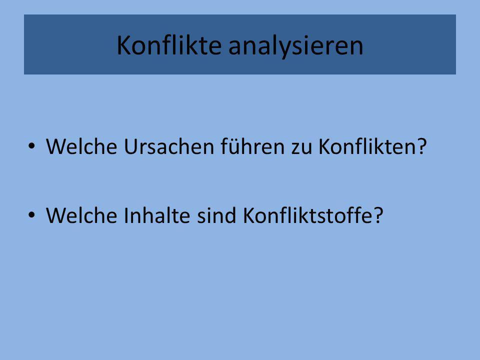 Konflikte analysieren Welche Ursachen führen zu Konflikten? Welche Inhalte sind Konfliktstoffe?