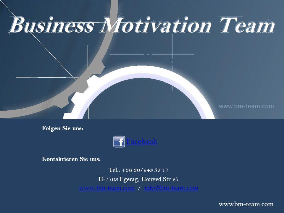 Facebook www.bm-team.com Folgen Sie uns: Kontaktieren Sie uns: Tel.: +36 30/843 52 17 H-7763 Egerag, Honved Str 27 www.bm-team.comwww.bm-team.com / in