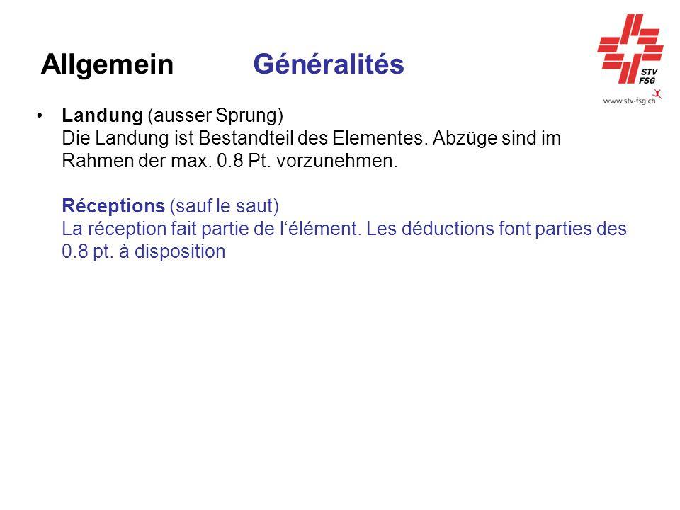 Allgemein Généralités Landung (ausser Sprung) Die Landung ist Bestandteil des Elementes. Abzüge sind im Rahmen der max. 0.8 Pt. vorzunehmen. Réception
