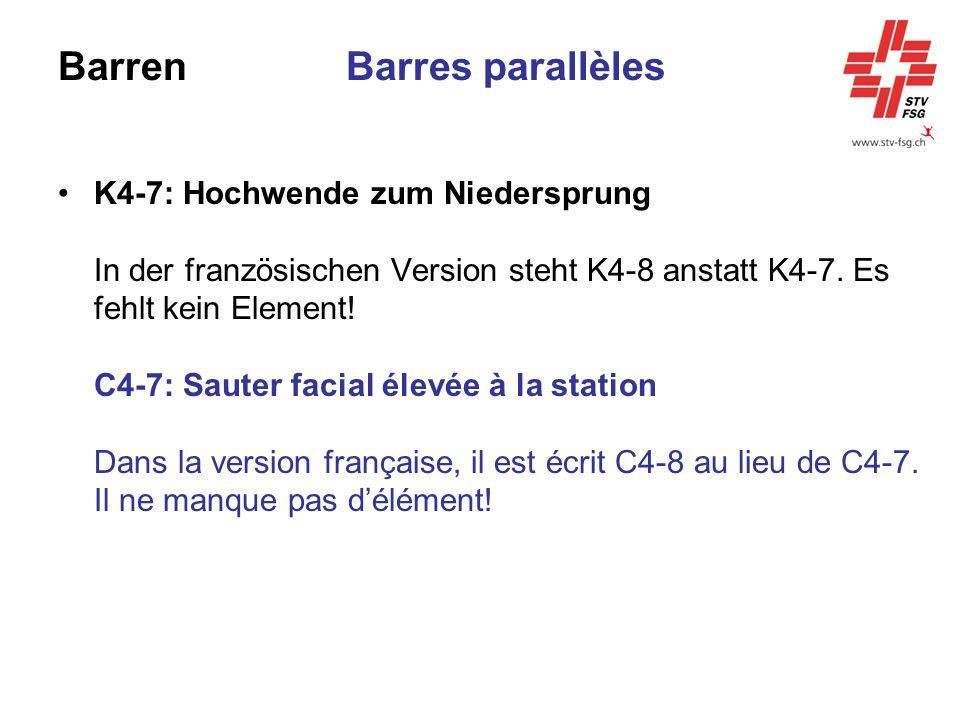 BarrenBarres parallèles K4-7: Hochwende zum Niedersprung In der französischen Version steht K4-8 anstatt K4-7. Es fehlt kein Element! C4-7: Sauter fac