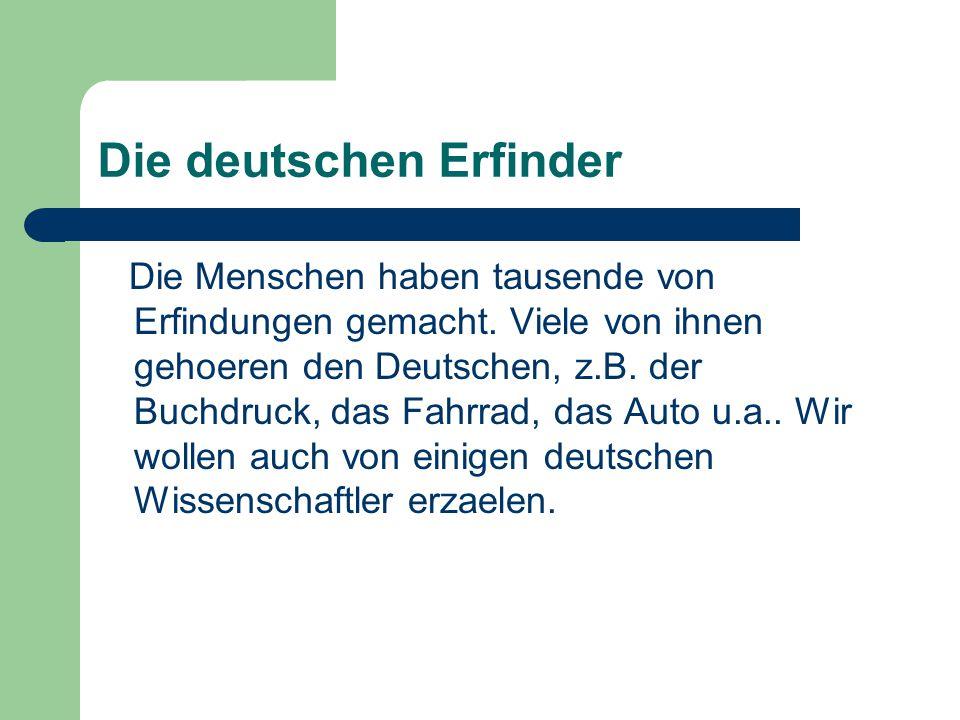 Die deutschen Erfinder Die Menschen haben tausende von Erfindungen gemacht. Viele von ihnen gehoeren den Deutschen, z.B. der Buchdruck, das Fahrrad, d