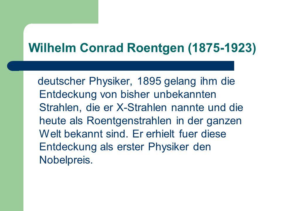 Wilhelm Conrad Roentgen (1875-1923) deutscher Physiker, 1895 gelang ihm die Entdeckung von bisher unbekannten Strahlen, die er X-Strahlen nannte und d
