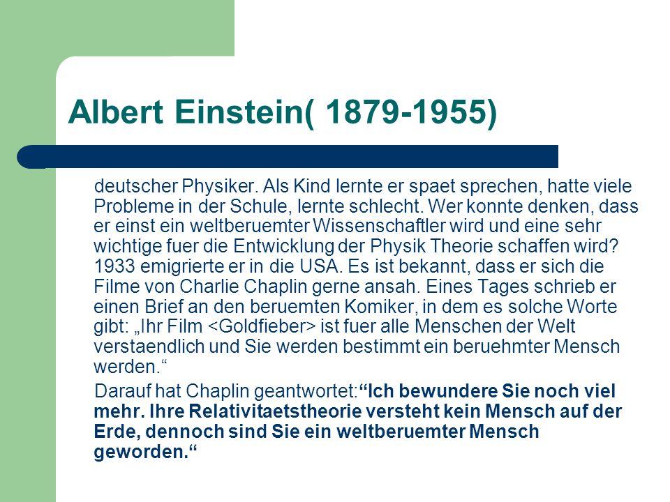 Albert Einstein( 1879-1955) deutscher Physiker. Als Kind lernte er spaet sprechen, hatte viele Probleme in der Schule, lernte schlecht. Wer konnte den