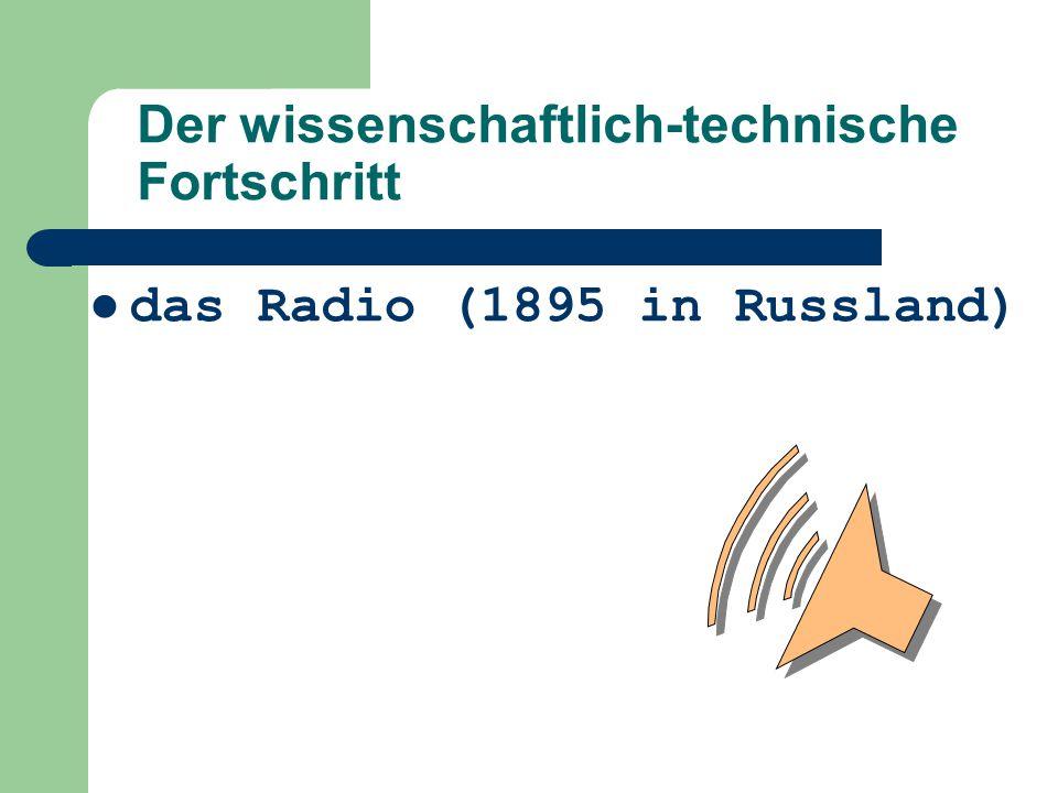 das Radio (1895 in Russland) Der wissenschaftlich-technische Fortschritt