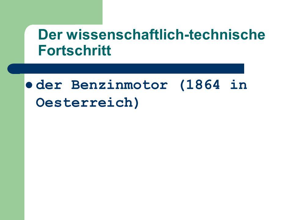 der Benzinmotor (1864 in Oesterreich) Der wissenschaftlich-technische Fortschritt