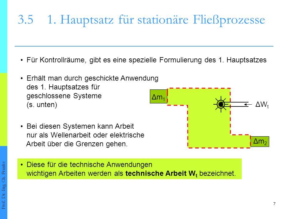 8 Die Arbeiten in den Ein- und Austrittsquerschnitten der Massenströme sind nicht unmittelbar technisch nutzbar und zählen somit nicht zu W t Zusätzlich kann Wärme Q über die Systemgrenzen gehen; auch hier zählen die Ein- und Austrittsquerschnitte nicht mit Prof.