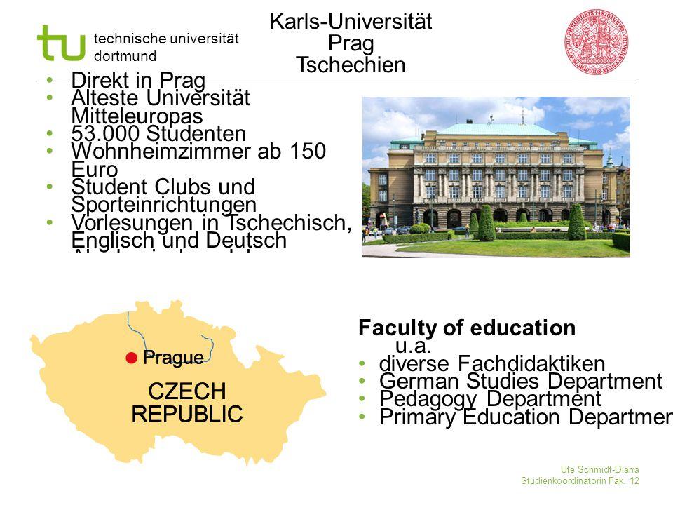 technische universität dortmund Ute Schmidt-Diarra Studienkoordinatorin Fak. 12 Direkt in Prag Älteste Universität Mitteleuropas 53.000 Studenten Wohn