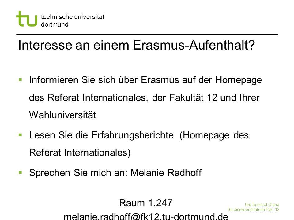 technische universität dortmund Ute Schmidt-Diarra Studienkoordinatorin Fak. 12 Interesse an einem Erasmus-Aufenthalt?  Informieren Sie sich über Era