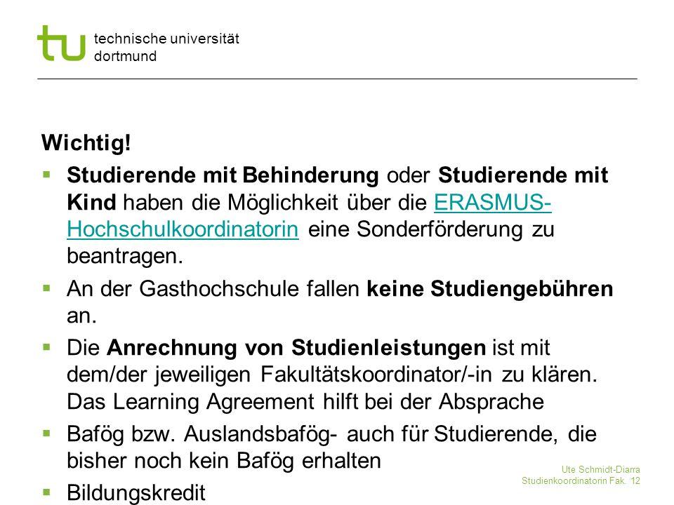 technische universität dortmund Ute Schmidt-Diarra Studienkoordinatorin Fak. 12 Wichtig!  Studierende mit Behinderung oder Studierende mit Kind haben