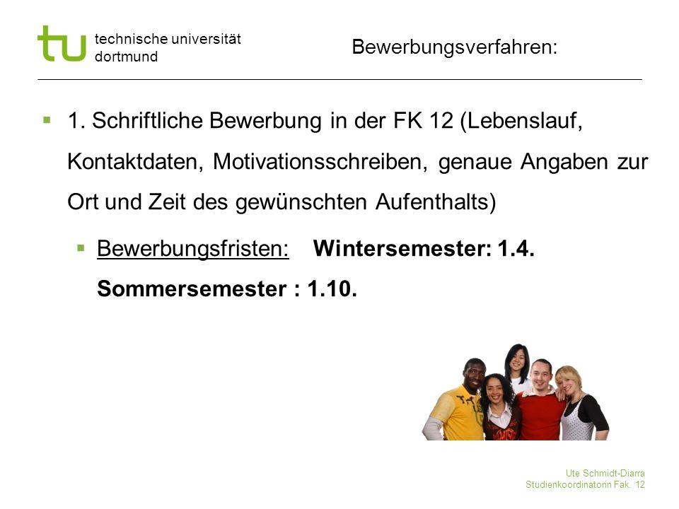 technische universität dortmund Ute Schmidt-Diarra Studienkoordinatorin Fak. 12 Bewerbungsverfahren:  1. Schriftliche Bewerbung in der FK 12 (Lebensl