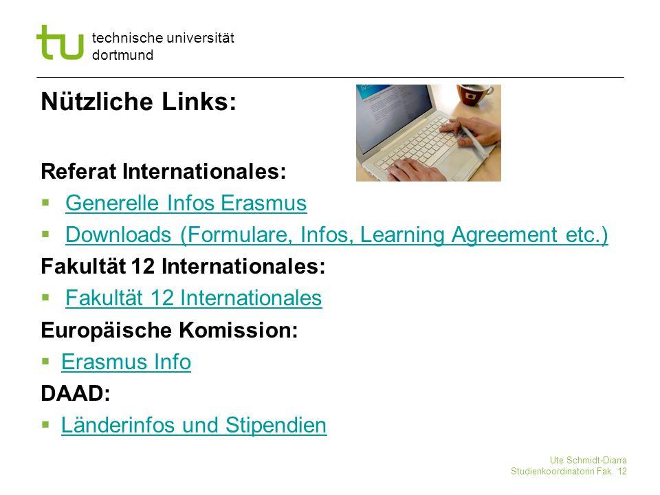 technische universität dortmund Ute Schmidt-Diarra Studienkoordinatorin Fak. 12 Nützliche Links: Referat Internationales:  Generelle Infos Erasmus Ge