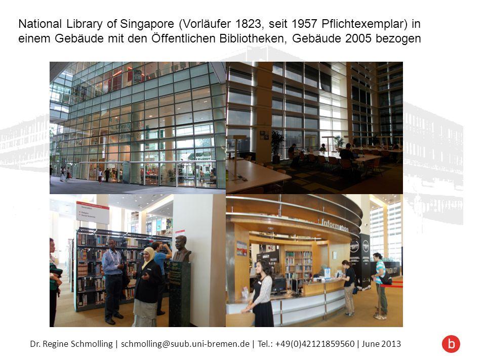 Dr. Regine Schmolling | schmolling@suub.uni-bremen.de | Tel.: +49(0)42121859560 | June 2013 National Library of Singapore (Vorläufer 1823, seit 1957 P