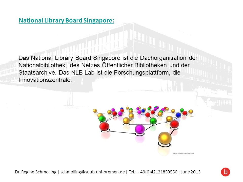 Dr. Regine Schmolling | schmolling@suub.uni-bremen.de | Tel.: +49(0)42121859560 | June 2013 National Library Board Singapore: Das National Library Boa