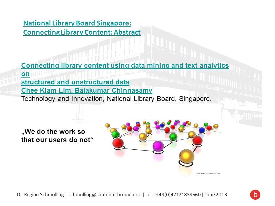 Dr. Regine Schmolling | schmolling@suub.uni-bremen.de | Tel.: +49(0)42121859560 | June 2013 National Library Board Singapore: Connecting Library Conte