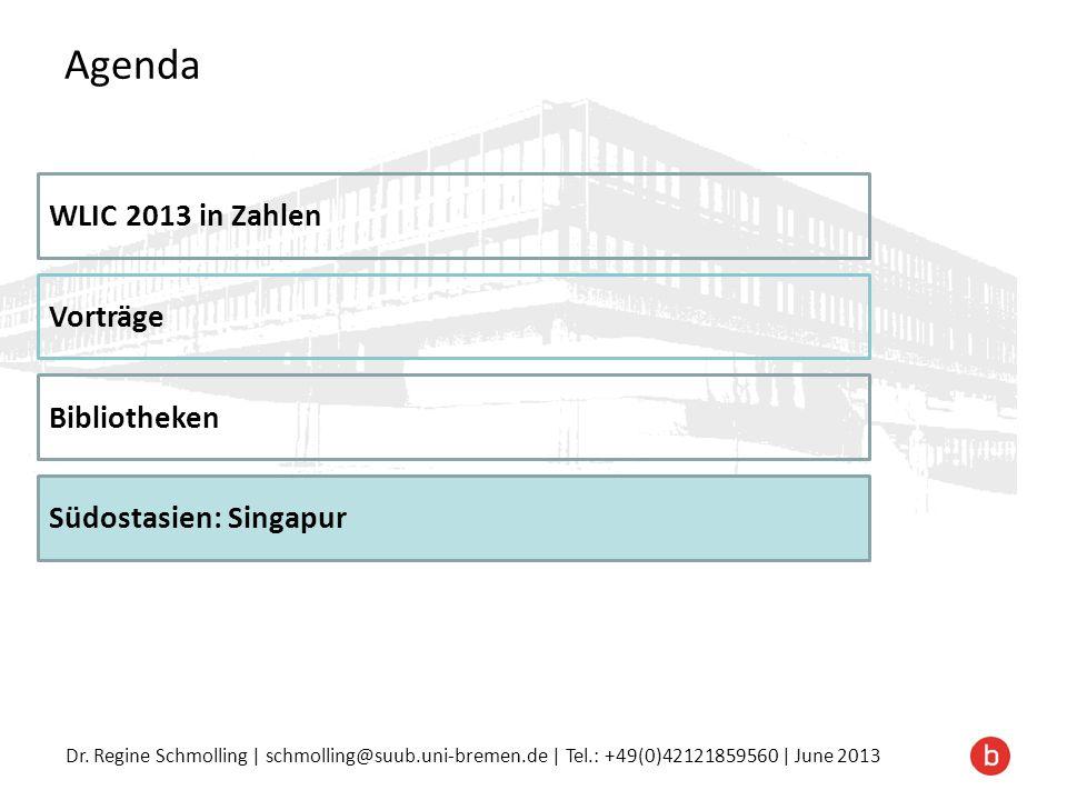 Dr. Regine Schmolling | schmolling@suub.uni-bremen.de | Tel.: +49(0)42121859560 | June 2013 Agenda WLIC 2013 in Zahlen Vorträge Bibliotheken Südostasi