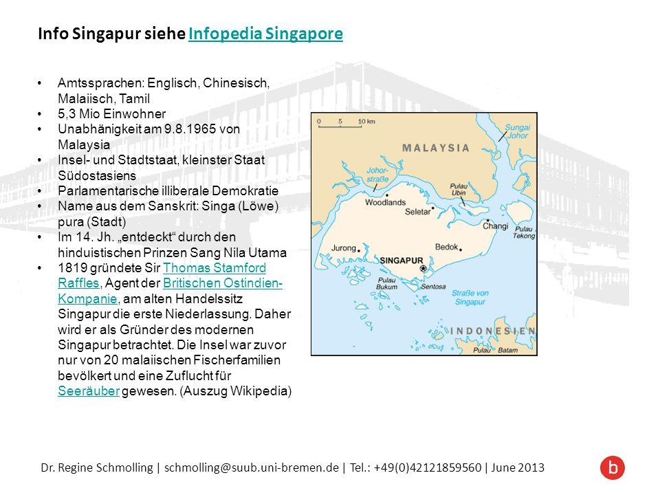 Dr. Regine Schmolling | schmolling@suub.uni-bremen.de | Tel.: +49(0)42121859560 | June 2013 Info Singapur siehe Infopedia SingaporeInfopedia Singapore