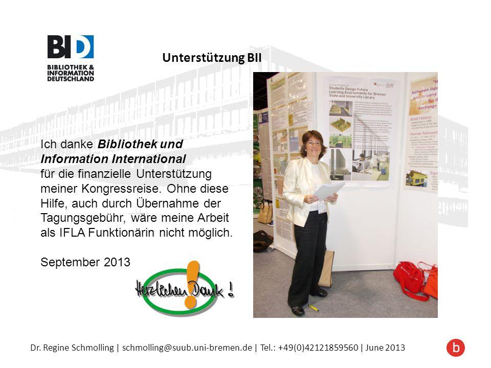 Dr. Regine Schmolling | schmolling@suub.uni-bremen.de | Tel.: +49(0)42121859560 | June 2013 Unterstützung BII Ich danke Bibliothek und Information Int