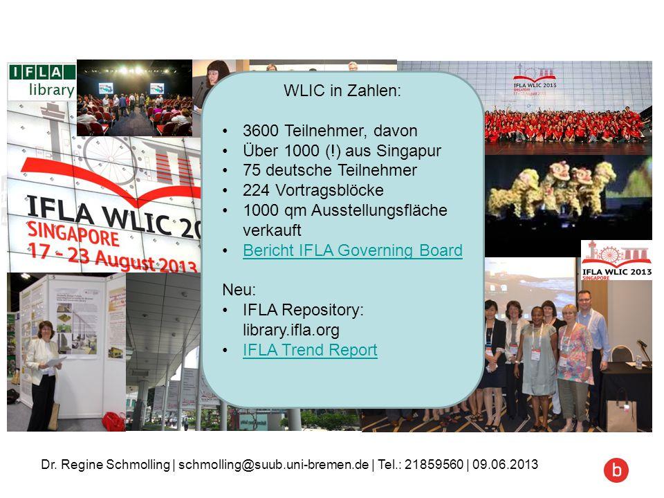 Dr. Regine Schmolling | schmolling@suub.uni-bremen.de | Tel.: 21859560 | 09.06.2013 WLIC in Zahlen: 3600 Teilnehmer, davon Über 1000 (!) aus Singapur