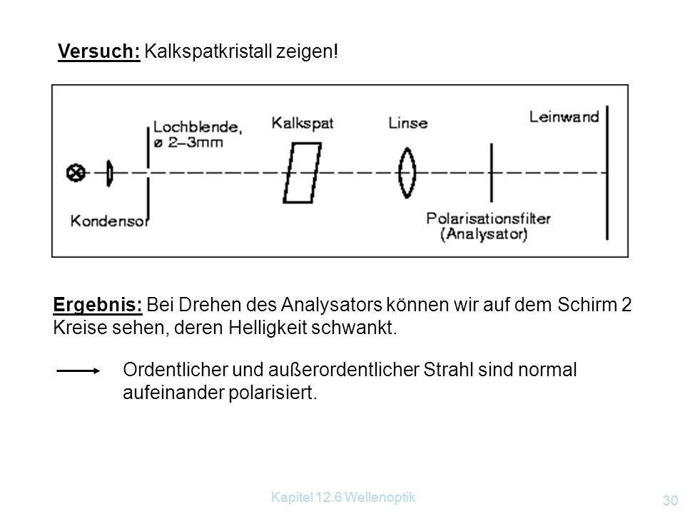 Kapitel 12.6 Wellenoptik 29 optische Achse außerordentlicher Strahl ordentlicher Strahl 12.6.3.4 Polarisation durch Doppelbrechung