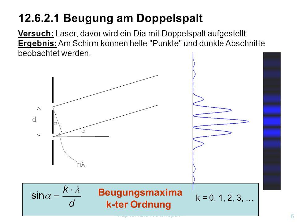 Kapitel 12.6 Wellenoptik 6 12.6.2.1 Beugung am Doppelspalt Beugungsmaxima k-ter Ordnung  d  n k = 0, 1, 2, 3, … Versuch: Laser, davor wird ein Dia mit Doppelspalt aufgestellt.