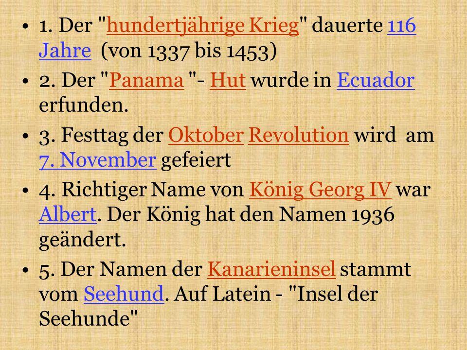 1. Der hundertjährige Krieg dauerte 116 Jahre (von 1337 bis 1453) 2.