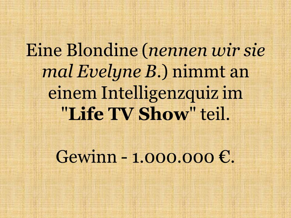 Eine Blondine (nennen wir sie mal Evelyne B.) nimmt an einem Intelligenzquiz im Life TV Show teil.