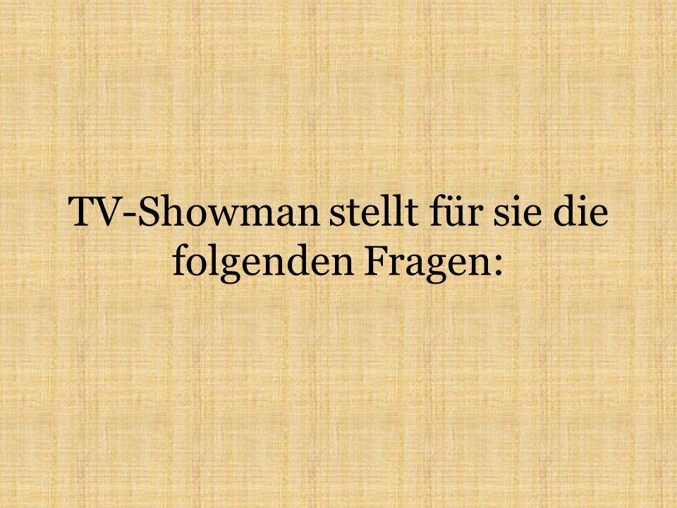 TV-Showman stellt für sie die folgenden Fragen: