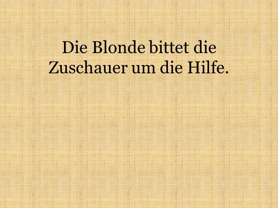 Die Blonde bittet die Zuschauer um die Hilfe.