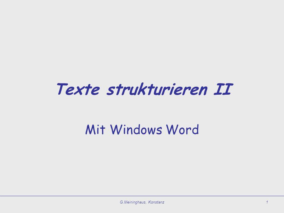 G.Meininghaus, Konstanz1 Texte strukturieren II Mit Windows Word