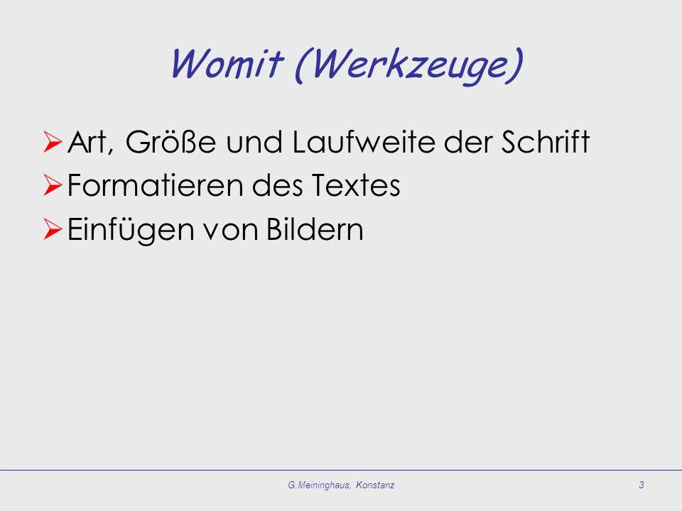 Womit (Werkzeuge)  Art, Größe und Laufweite der Schrift  Formatieren des Textes  Einfügen von Bildern G.Meininghaus, Konstanz3