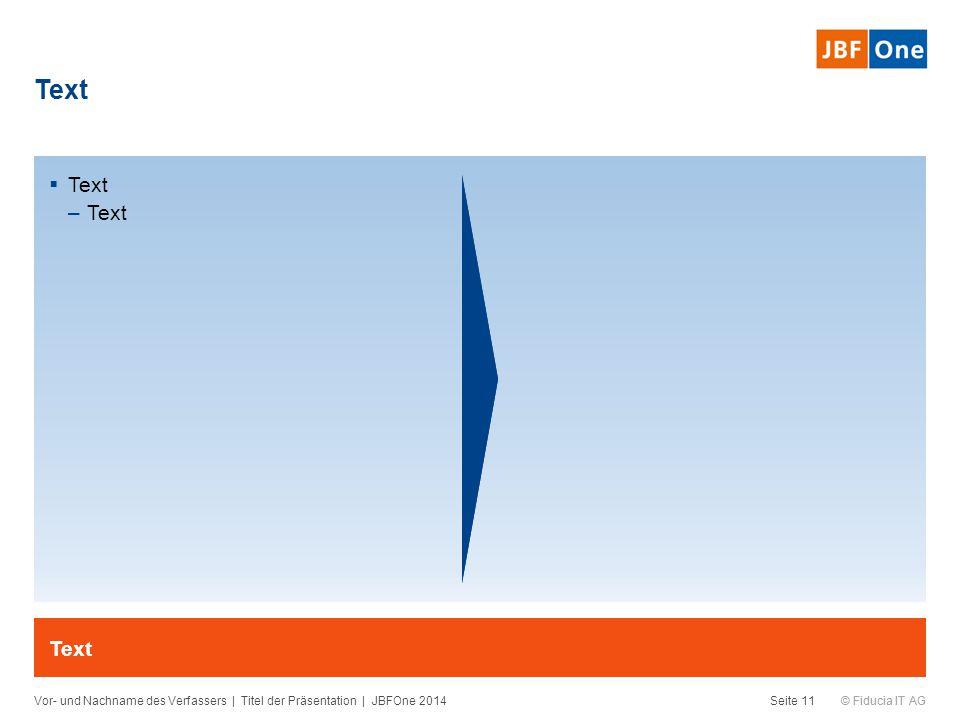 © Fiducia IT AG  Text –Text Text Vor- und Nachname des Verfassers | Titel der Präsentation | JBFOne 2014Seite 11 Text