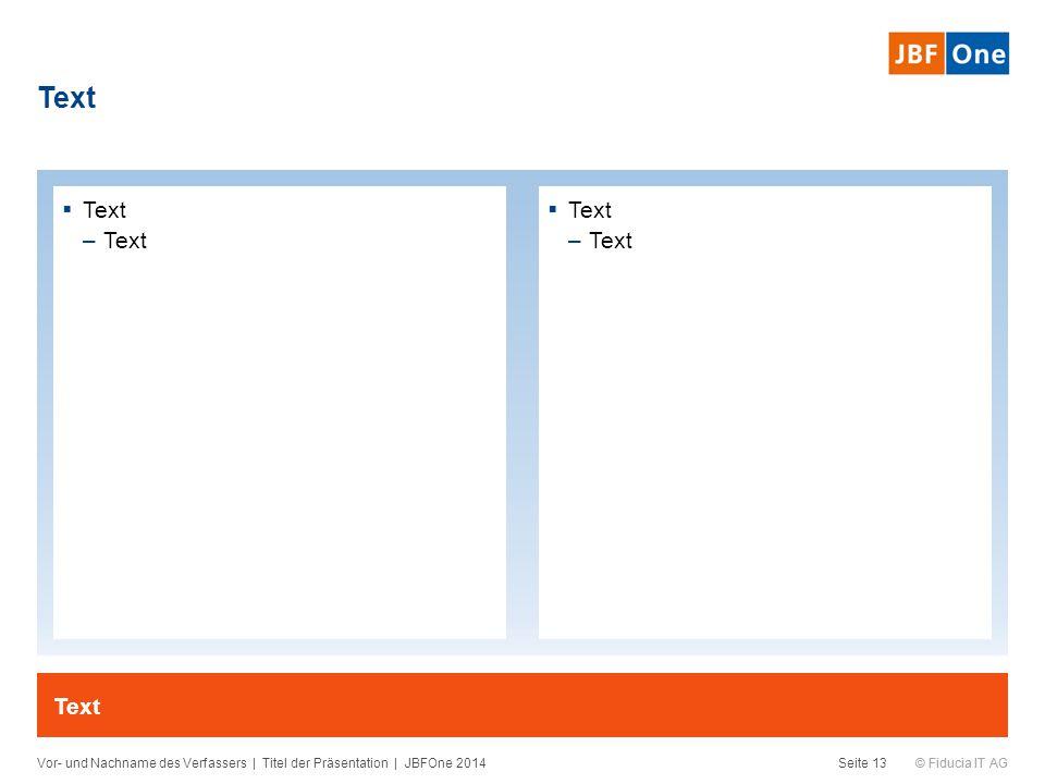 © Fiducia IT AG Text Vor- und Nachname des Verfassers | Titel der Präsentation | JBFOne 2014Seite 13 Text  Text –Text  Text –Text