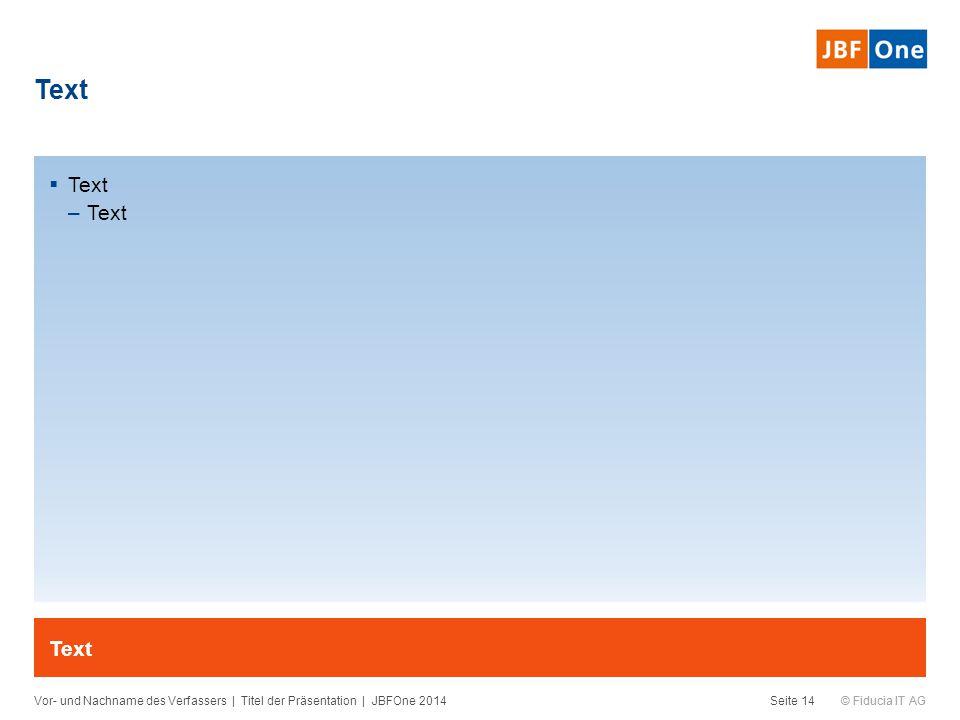 © Fiducia IT AG Text Vor- und Nachname des Verfassers | Titel der Präsentation | JBFOne 2014Seite 14 Text  Text –Text