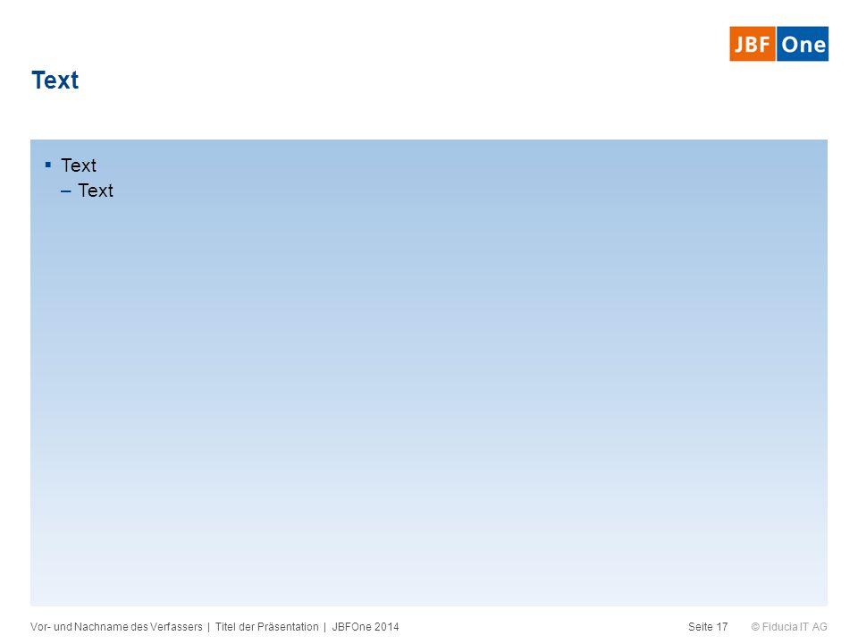 © Fiducia IT AG Text Vor- und Nachname des Verfassers | Titel der Präsentation | JBFOne 2014Seite 17  Text –Text