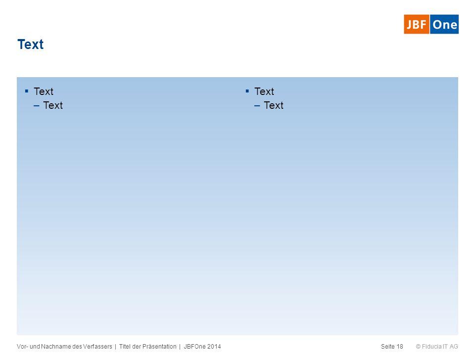 © Fiducia IT AG Text Vor- und Nachname des Verfassers | Titel der Präsentation | JBFOne 2014Seite 18  Text –Text  Text –Text