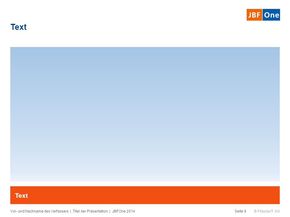 © Fiducia IT AG Text Vor- und Nachname des Verfassers   Titel der Präsentation   JBFOne 2014Seite 10 Text  Text –Text