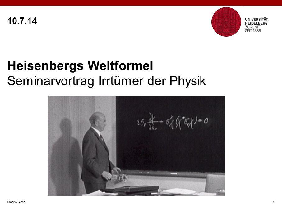 10.7.14 Marco Roth1 Heisenbergs Weltformel Seminarvortrag Irrtümer der Physik