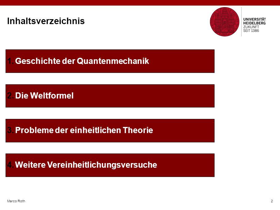 Inhaltsverzeichnis Marco Roth 2 1.Geschichte der Quantenmechanik 2.Die Weltformel 3.Probleme der einheitlichen Theorie 4.Weitere Vereinheitlichungsversuche