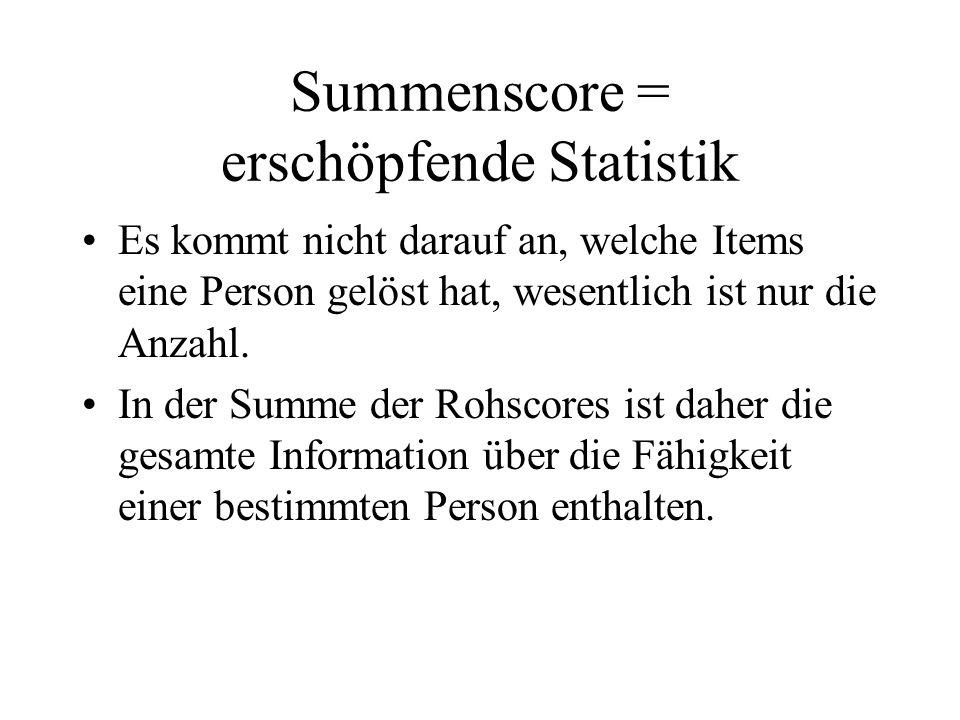 Summenscore = erschöpfende Statistik Es kommt nicht darauf an, welche Items eine Person gelöst hat, wesentlich ist nur die Anzahl. In der Summe der Ro