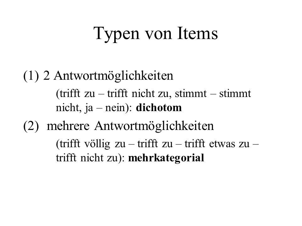 Typen von Items (1)2 Antwortmöglichkeiten (trifft zu – trifft nicht zu, stimmt – stimmt nicht, ja – nein): dichotom (2) mehrere Antwortmöglichkeiten (