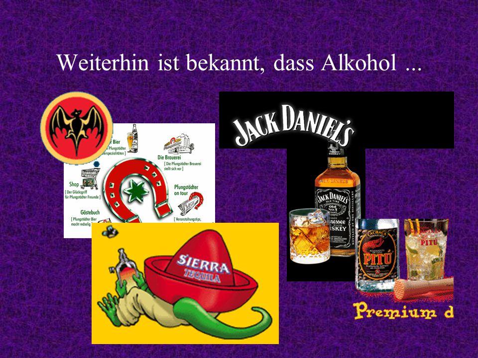 Weiterhin ist bekannt, dass Alkohol...