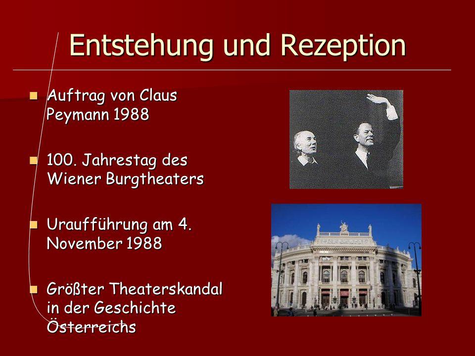 Entstehung und Rezeption Auftrag von Claus Peymann 1988 Auftrag von Claus Peymann 1988 100. Jahrestag des Wiener Burgtheaters 100. Jahrestag des Wiene